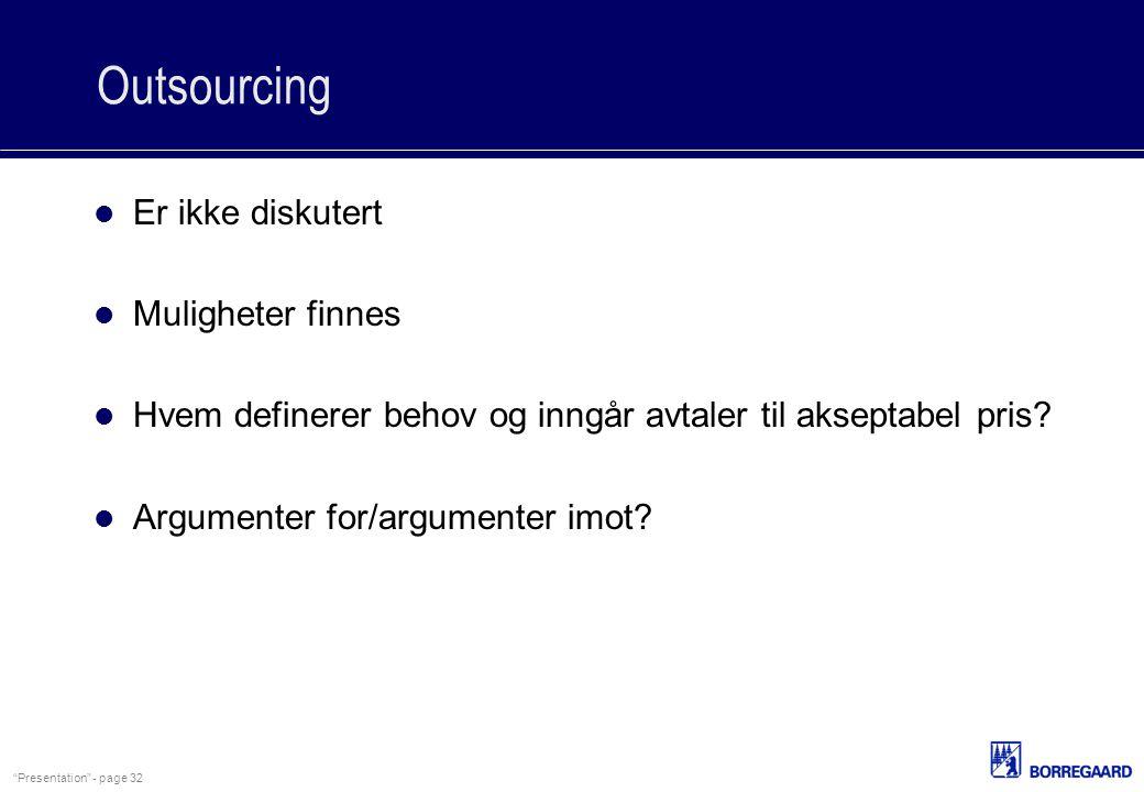 """Presentation"" - page 32 Outsourcing Er ikke diskutert Muligheter finnes Hvem definerer behov og inngår avtaler til akseptabel pris? Argumenter for/ar"