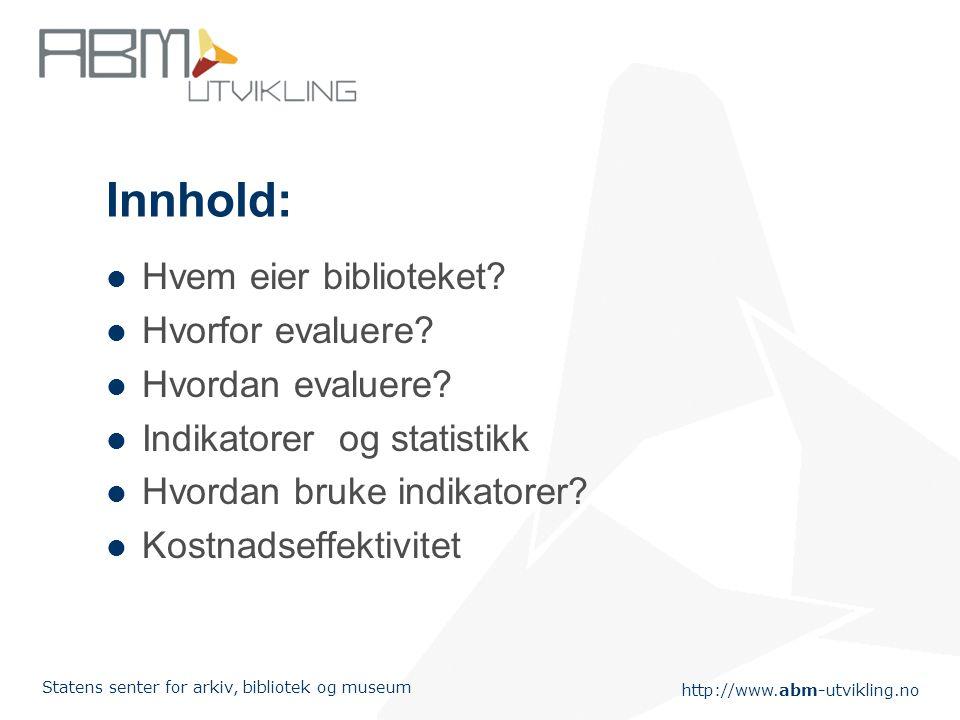 http://www.abm-utvikling.no Statens senter for arkiv, bibliotek og museum Innhold: Hvem eier biblioteket.