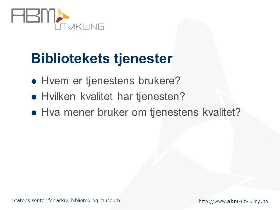 http://www.abm-utvikling.no Statens senter for arkiv, bibliotek og museum Bibliotekets tjenester Hvem er tjenestens brukere.