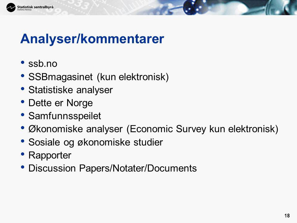 17 Dokumentasjon fra SSB ssb.no Norges offisielle statistikk (NOS) Dokumentasjon/hovedresultater Statistisk årbok Standarder Statistisk månedshefte –