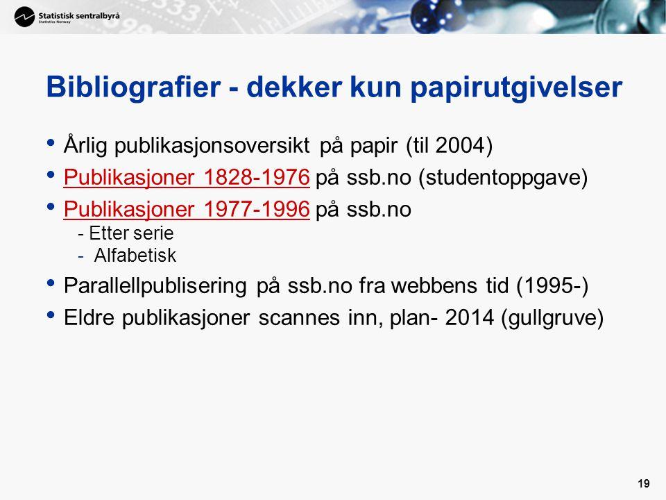 18 Analyser/kommentarer ssb.no SSBmagasinet (kun elektronisk) Statistiske analyser Dette er Norge Samfunnsspeilet Økonomiske analyser (Economic Survey