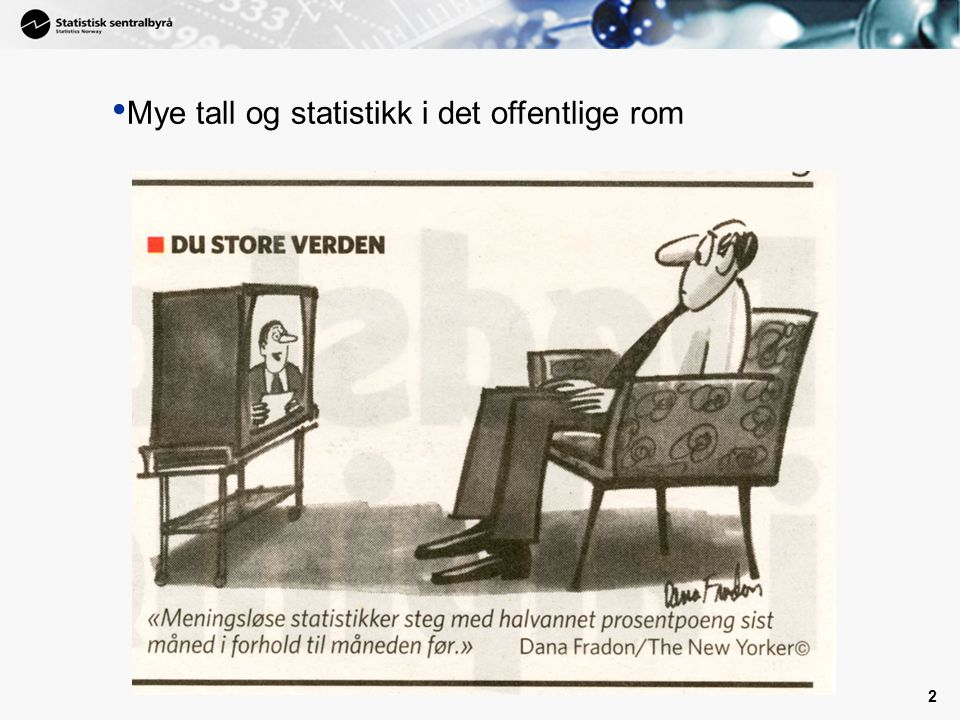 1 1 SSB teller og forteller Finn statistikk  Fride Eeg-Henriksen  Formidlingsavdelingen  Bjørg Glesne  Bibliotek og informasjonssenteret