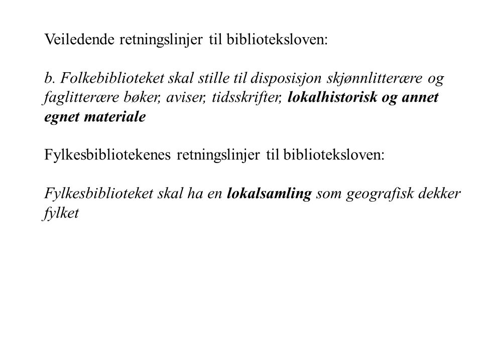 Veiledende retningslinjer til biblioteksloven: b. Folkebiblioteket skal stille til disposisjon skjønnlitterære og faglitterære bøker, aviser, tidsskri