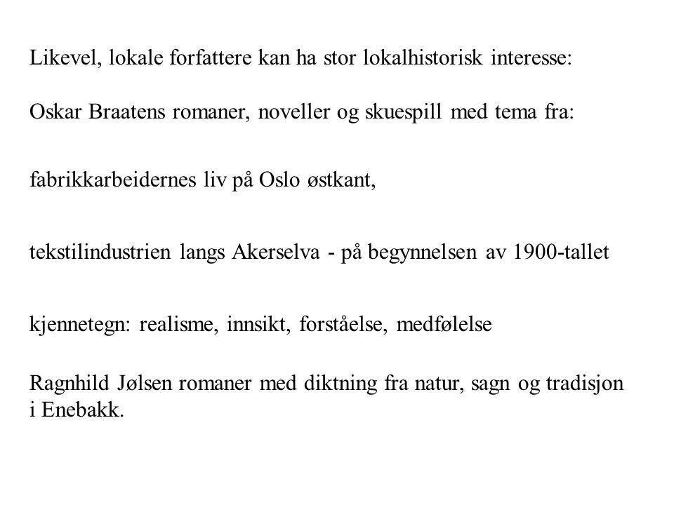 Likevel, lokale forfattere kan ha stor lokalhistorisk interesse: Oskar Braatens romaner, noveller og skuespill med tema fra: fabrikkarbeidernes liv på