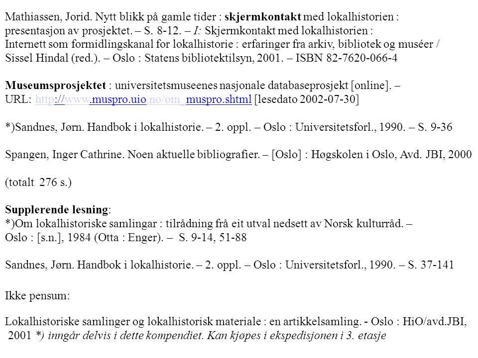 Mathiassen, Jorid. Nytt blikk på gamle tider : skjermkontakt med lokalhistorien : presentasjon av prosjektet. – S. 8-12. – I: Skjermkontakt med lokalh