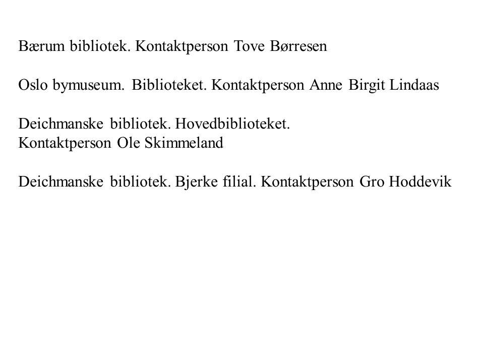 Bærum bibliotek. Kontaktperson Tove Børresen Oslo bymuseum. Biblioteket. Kontaktperson Anne Birgit Lindaas Deichmanske bibliotek. Hovedbiblioteket. Ko
