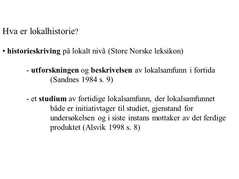 Hva er lokalhistorie ? historieskriving på lokalt nivå (Store Norske leksikon) - utforskningen og beskrivelsen av lokalsamfunn i fortida (Sandnes 1984
