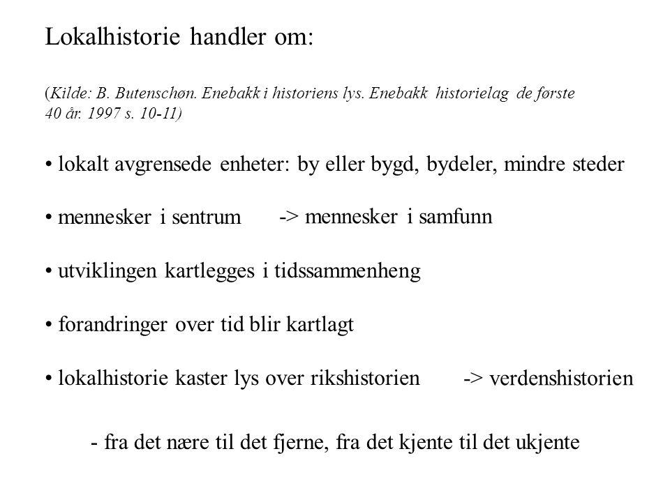 Lokalhistorie handler om: (Kilde: B. Butenschøn. Enebakk i historiens lys. Enebakk historielag de første 40 år. 1997 s. 10-11) lokalt avgrensede enhet
