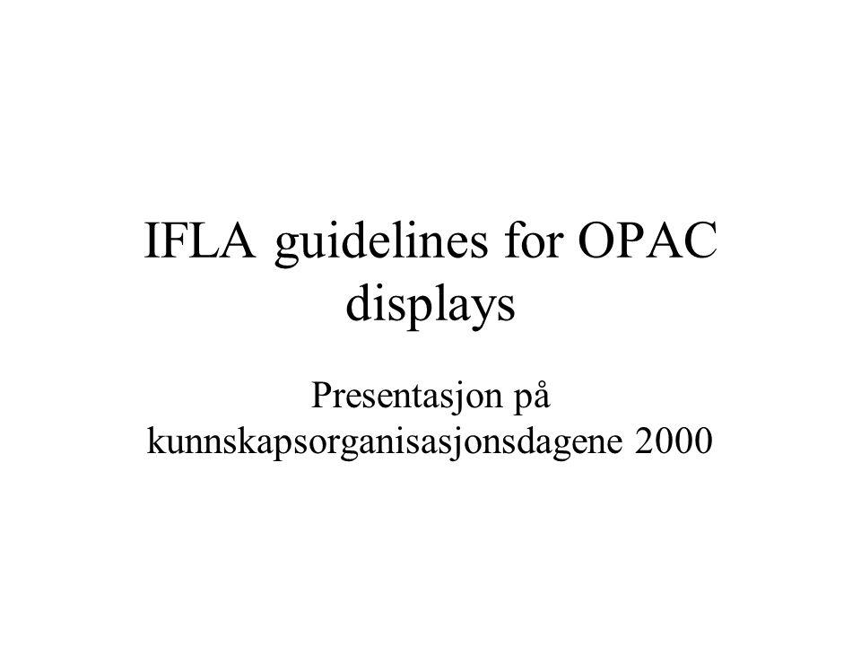 IFLA guidelines for OPAC displays Presentasjon på kunnskapsorganisasjonsdagene 2000