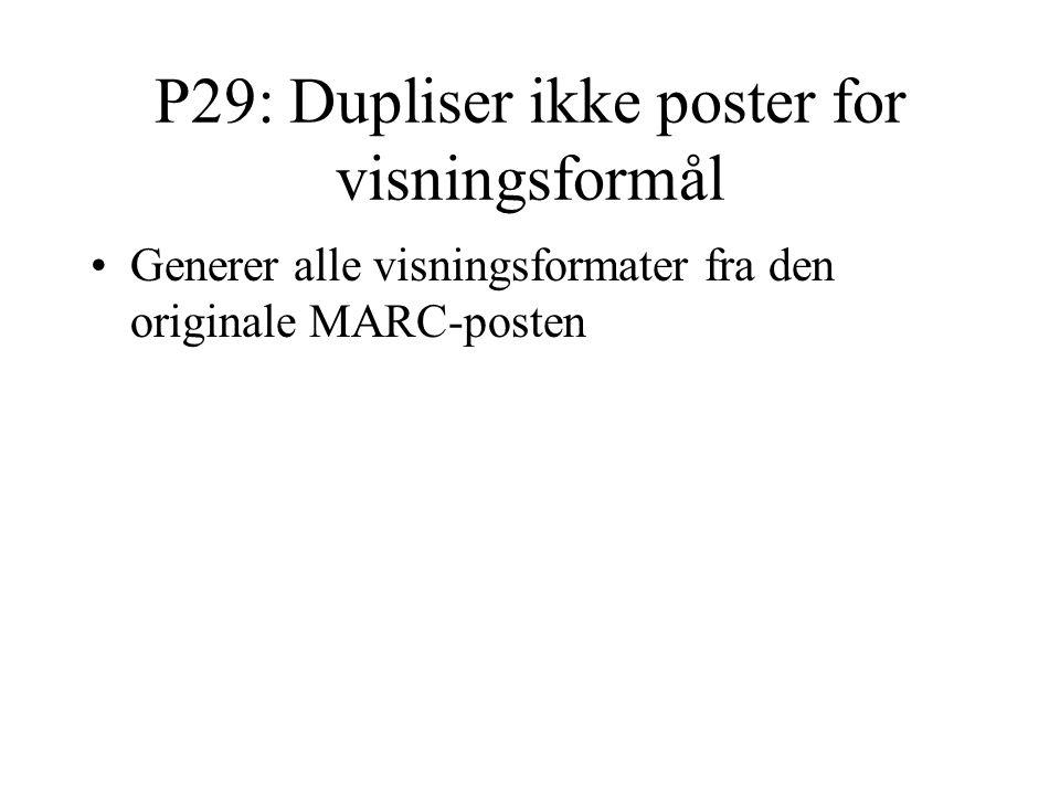 P29: Dupliser ikke poster for visningsformål Generer alle visningsformater fra den originale MARC-posten