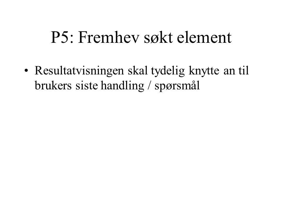 P5: Fremhev søkt element Resultatvisningen skal tydelig knytte an til brukers siste handling / spørsmål