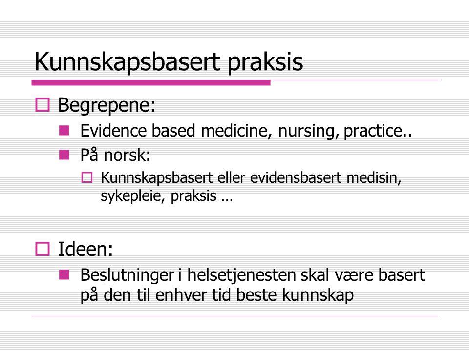 Kunnskapsbasert praksis  Begrepene: Evidence based medicine, nursing, practice..