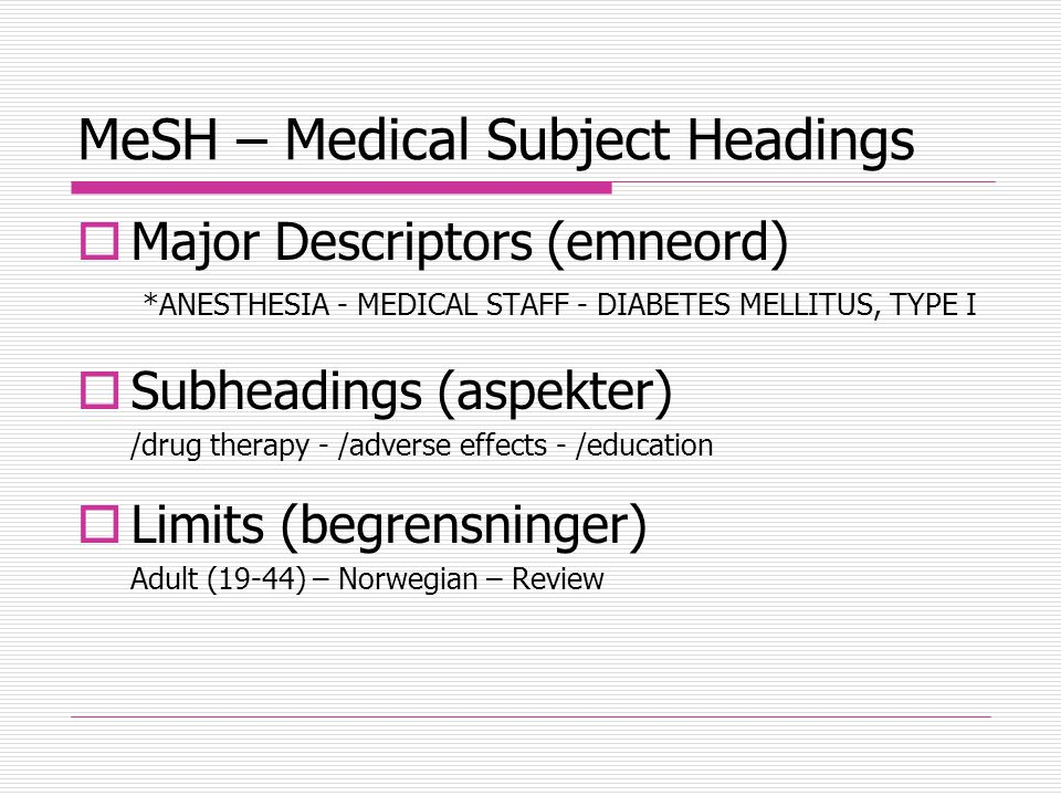MeSH – Medical Subject Headings  Major Descriptors (emneord) *ANESTHESIA - MEDICAL STAFF - DIABETES MELLITUS, TYPE I  Subheadings (aspekter) /drug t