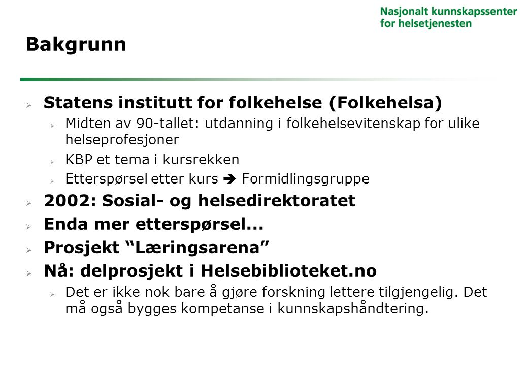 Bakgrunn  Statens institutt for folkehelse (Folkehelsa)  Midten av 90-tallet: utdanning i folkehelsevitenskap for ulike helseprofesjoner  KBP et te