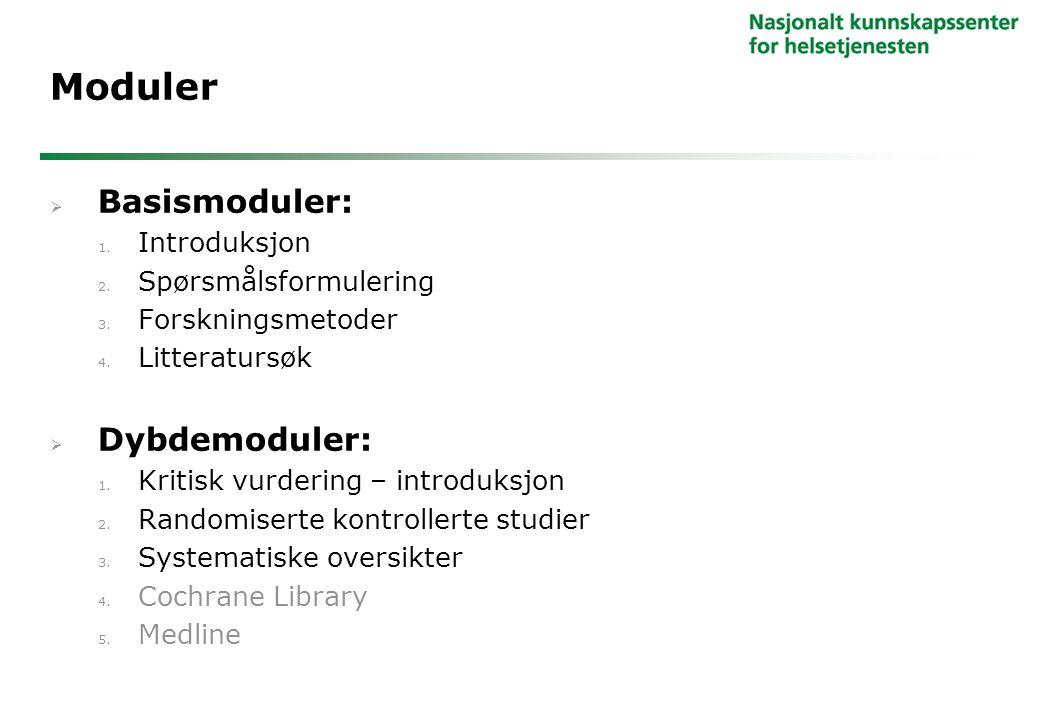 Moduler  Basismoduler: 1. Introduksjon 2. Spørsmålsformulering 3. Forskningsmetoder 4. Litteratursøk  Dybdemoduler: 1. Kritisk vurdering – introduks