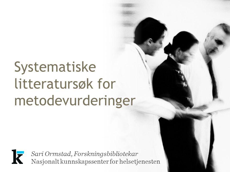 Sari Ormstad, Forskningsbibliotekar Nasjonalt kunnskapssenter for helsetjenesten Systematiske litteratursøk for metodevurderinger