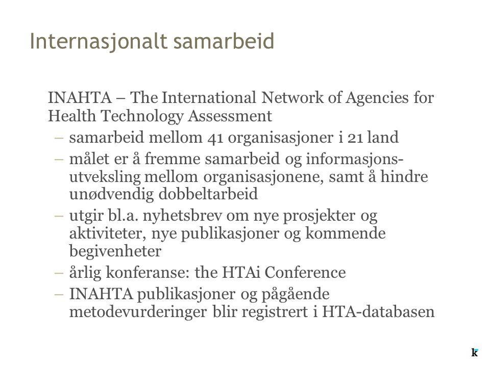 Internasjonalt samarbeid INAHTA – The International Network of Agencies for Health Technology Assessment –samarbeid mellom 41 organisasjoner i 21 land –målet er å fremme samarbeid og informasjons- utveksling mellom organisasjonene, samt å hindre unødvendig dobbeltarbeid –utgir bl.a.