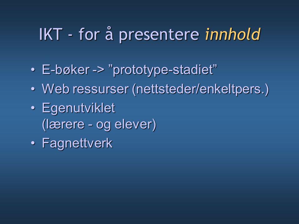"""IKT - for å presentere innhold E-bøker -> """"prototype-stadiet""""E-bøker -> """"prototype-stadiet"""" Web ressurser (nettsteder/enkeltpers.)Web ressurser (netts"""