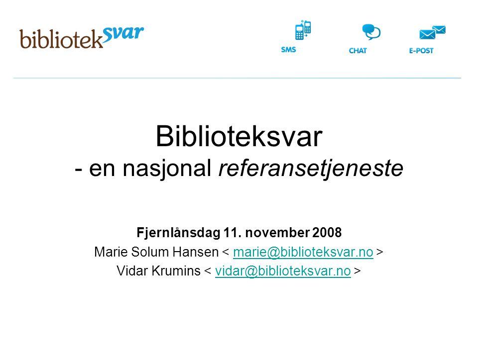 Biblioteksvar - en nasjonal referansetjeneste Fjernlånsdag 11. november 2008 Marie Solum Hansen marie@biblioteksvar.no Vidar Krumins vidar@biblioteksv
