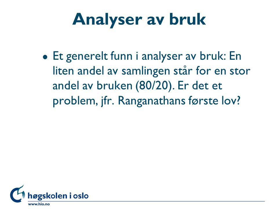 Analyser av bruk l Et generelt funn i analyser av bruk: En liten andel av samlingen står for en stor andel av bruken (80/20).
