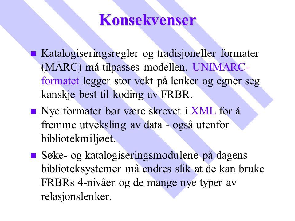 Konsekvenser n n Katalogiseringsregler og tradisjoneller formater (MARC) må tilpasses modellen. UNIMARC- formatet legger stor vekt på lenker og egner