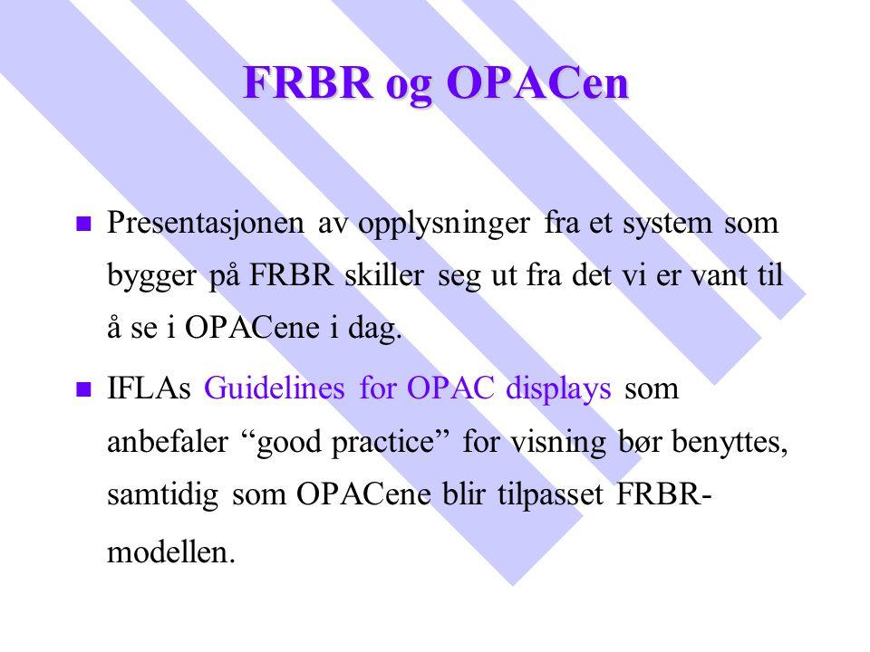 FRBR og OPACen n n Presentasjonen av opplysninger fra et system som bygger på FRBR skiller seg ut fra det vi er vant til å se i OPACene i dag. n n IFL