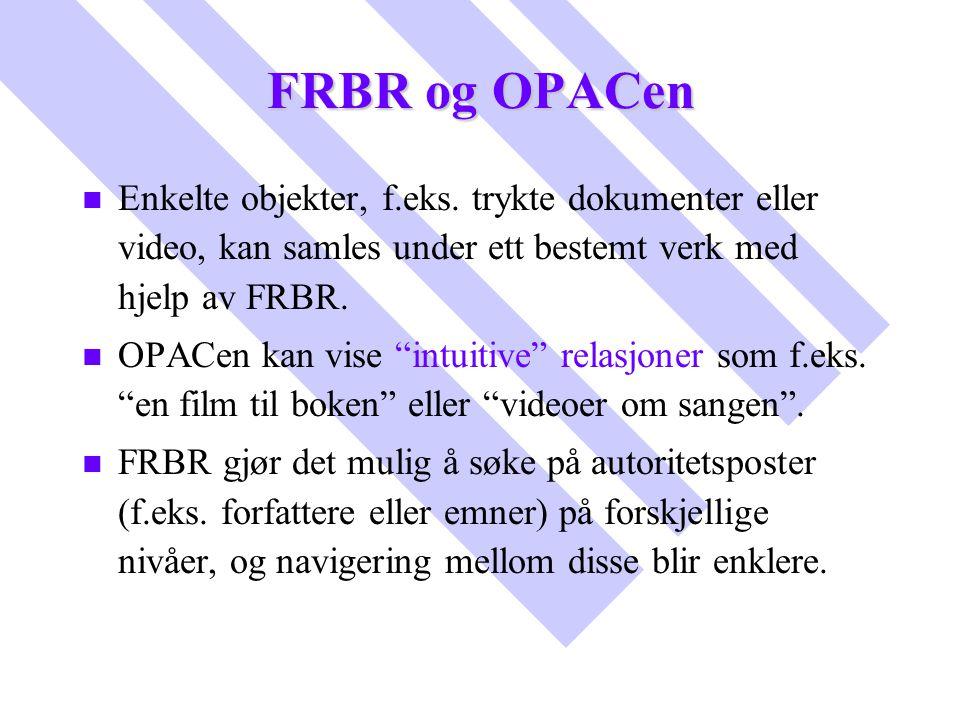 """FRBR og OPACen n n Enkelte objekter, f.eks. trykte dokumenter eller video, kan samles under ett bestemt verk med hjelp av FRBR. n n OPACen kan vise """"i"""