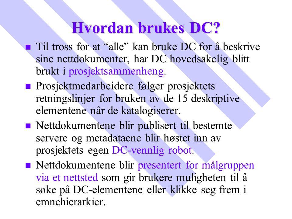 """Hvordan brukes DC? n n Til tross for at """"alle"""" kan bruke DC for å beskrive sine nettdokumenter, har DC hovedsakelig blitt brukt i prosjektsammenheng."""