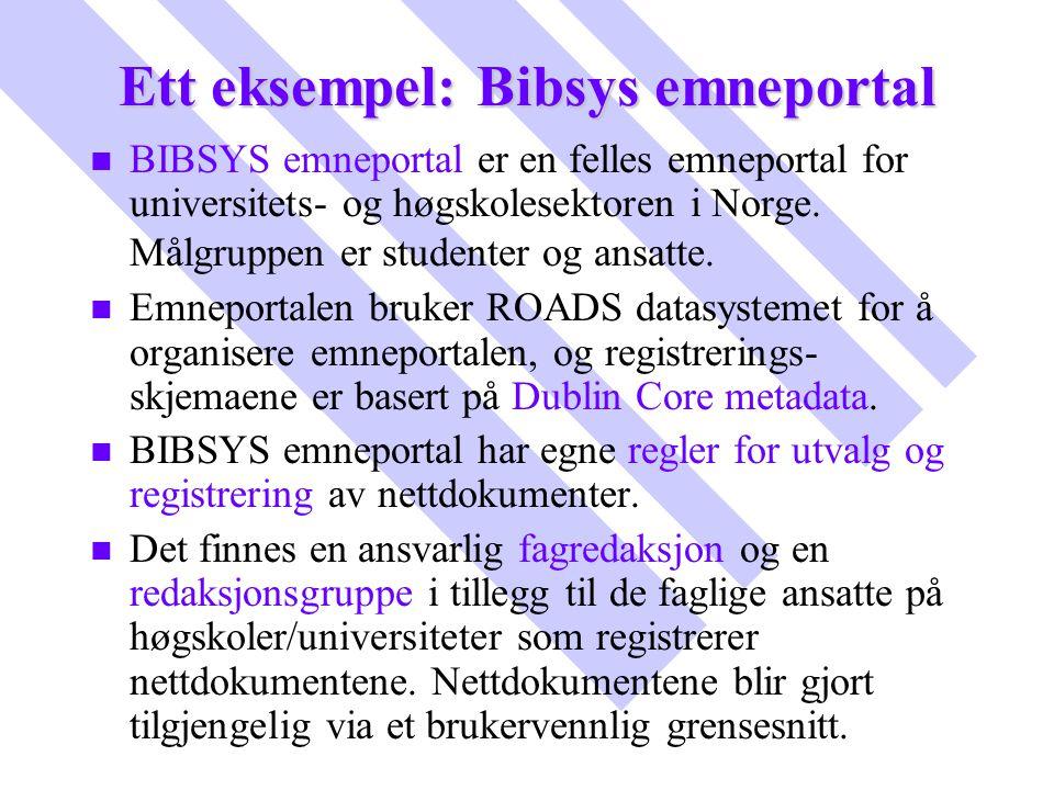 Ett eksempel: Bibsys emneportal n n BIBSYS emneportal er en felles emneportal for universitets- og høgskolesektoren i Norge. Målgruppen er studenter o