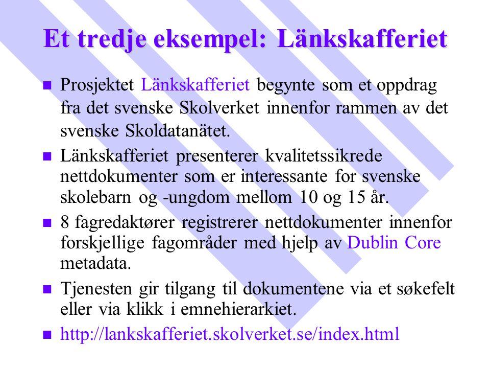 Et tredje eksempel: Länkskafferiet n n Prosjektet Länkskafferiet begynte som et oppdrag fra det svenske Skolverket innenfor rammen av det svenske Skol