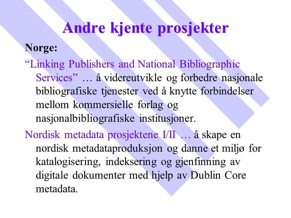 """Andre kjente prosjekter Norge: """"Linking Publishers and National Bibliographic Services"""" … å videreutvikle og forbedre nasjonale bibliografiske tjenest"""