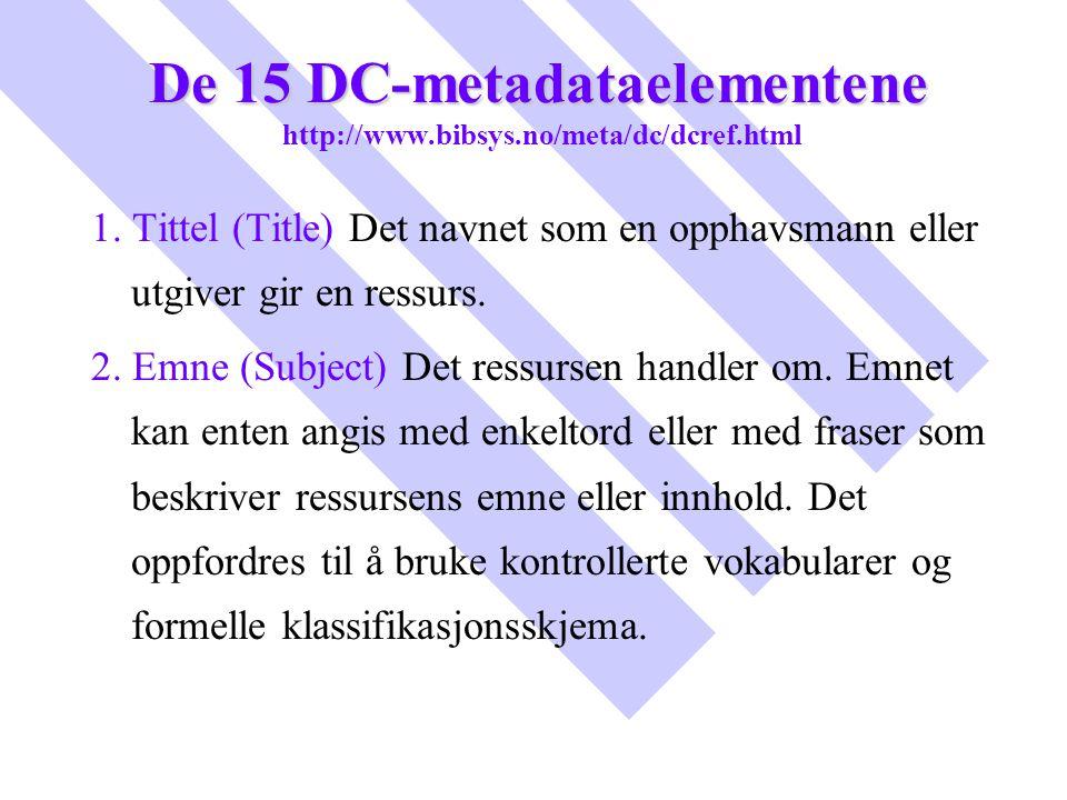 De 15 DC-metadataelementene De 15 DC-metadataelementene http://www.bibsys.no/meta/dc/dcref.html 1. Tittel (Title) Det navnet som en opphavsmann eller