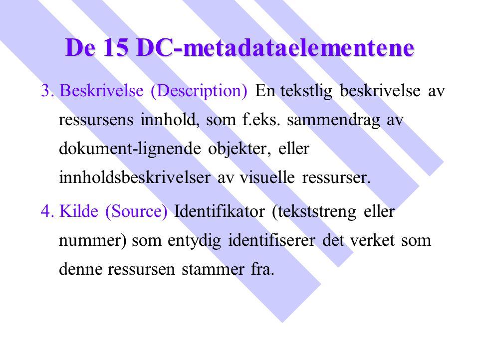 De 15 DC-metadataelementene 3. Beskrivelse (Description) En tekstlig beskrivelse av ressursens innhold, som f.eks. sammendrag av dokument-lignende obj