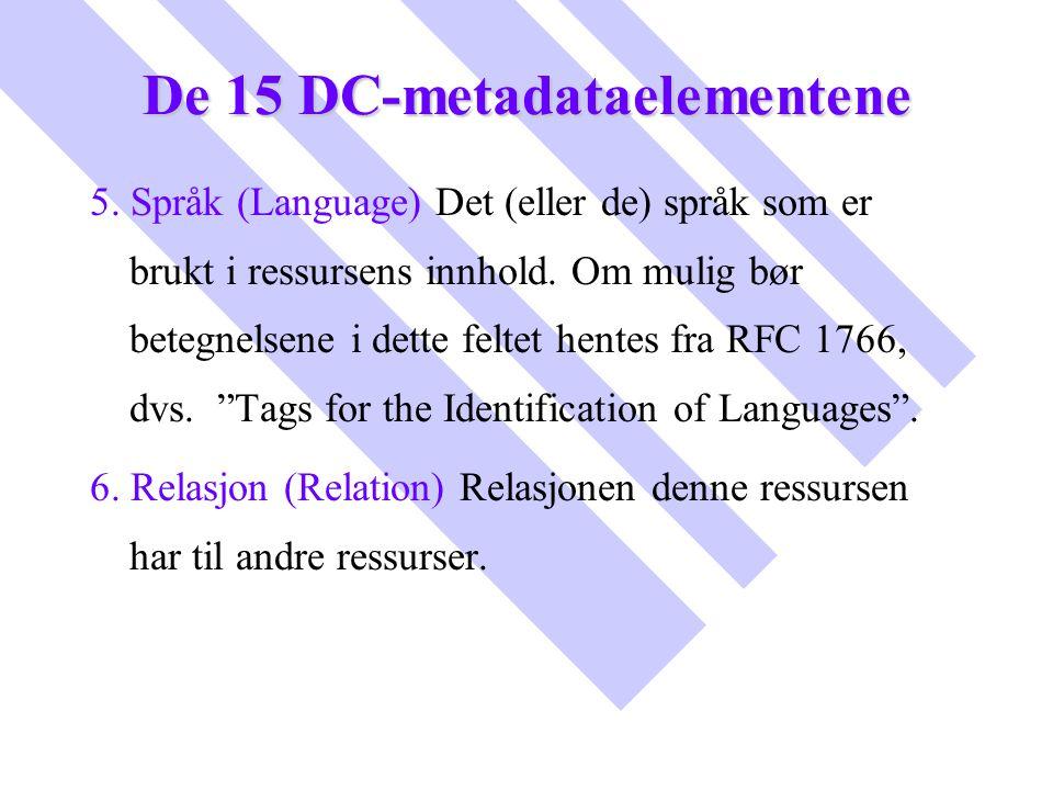 De 15 DC-metadataelementene 5. Språk (Language) Det (eller de) språk som er brukt i ressursens innhold. Om mulig bør betegnelsene i dette feltet hente
