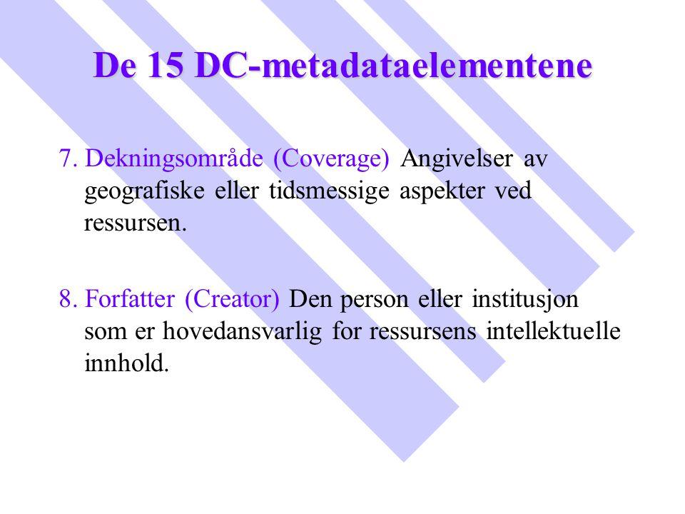 De 15 DC-metadataelementene 7. Dekningsområde (Coverage) Angivelser av geografiske eller tidsmessige aspekter ved ressursen. 8. Forfatter (Creator) De