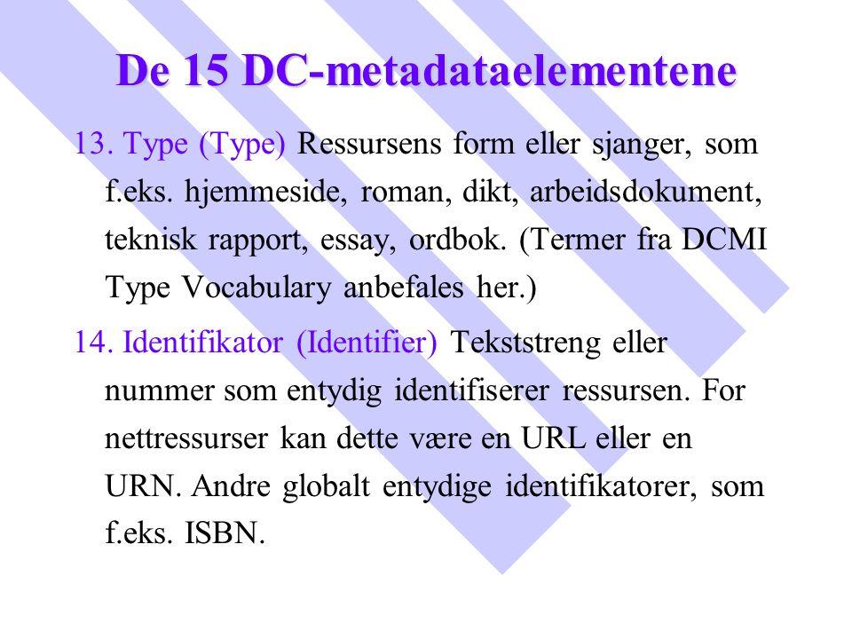 De 15 DC-metadataelementene 13. Type (Type) Ressursens form eller sjanger, som f.eks. hjemmeside, roman, dikt, arbeidsdokument, teknisk rapport, essay