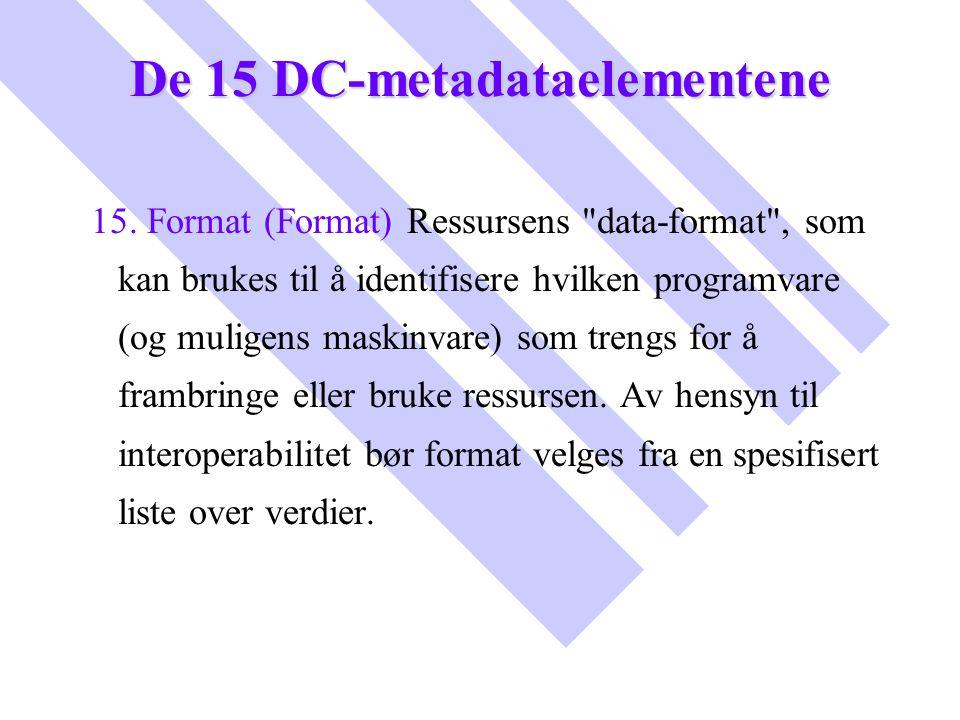 De 15 DC-metadataelementene 15. Format (Format) Ressursens