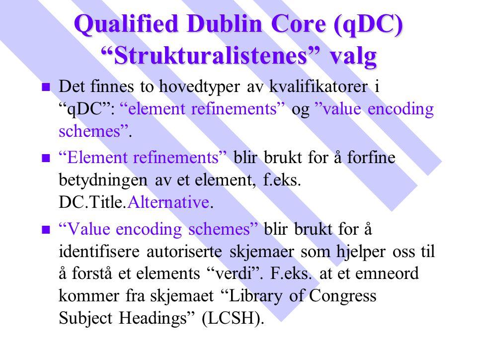 """Qualified Dublin Core (qDC) """"Strukturalistenes"""" valg n n Det finnes to hovedtyper av kvalifikatorer i """"qDC"""": """"element refinements"""" og """"value encoding"""