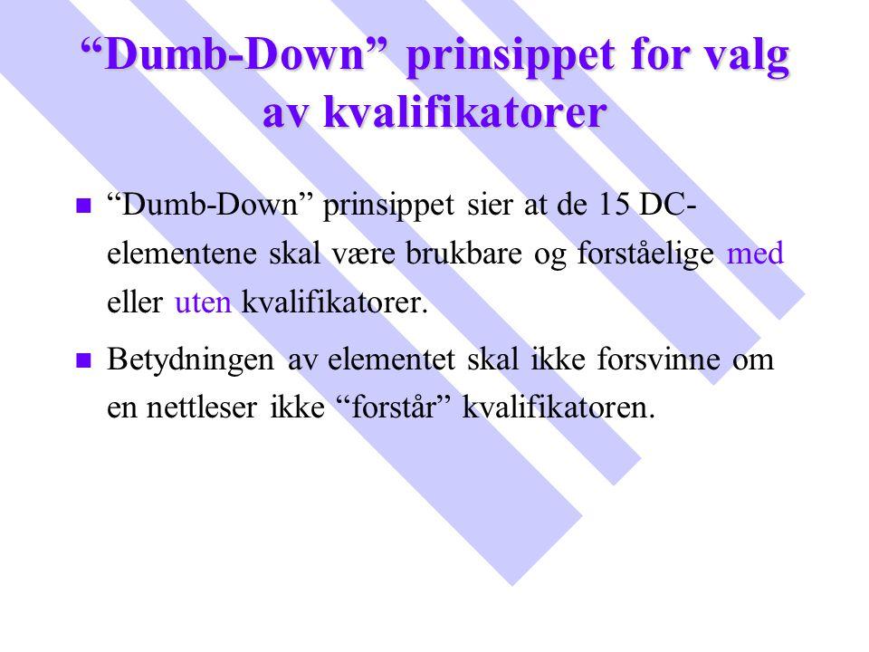 """""""Dumb-Down"""" prinsippet for valg av kvalifikatorer n n """"Dumb-Down"""" prinsippet sier at de 15 DC- elementene skal være brukbare og forståelige med eller"""