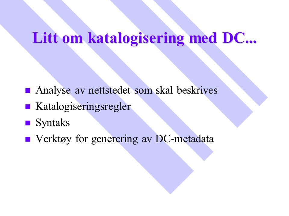 Litt om katalogisering med DC... n n Analyse av nettstedet som skal beskrives n n Katalogiseringsregler n n Syntaks n n Verktøy for generering av DC-m