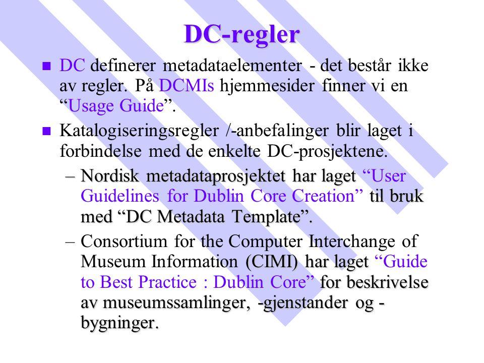 """DC-regler n n DC definerer metadataelementer - det består ikke av regler. På DCMIs hjemmesider finner vi en """"Usage Guide"""". n n Katalogiseringsregler /"""