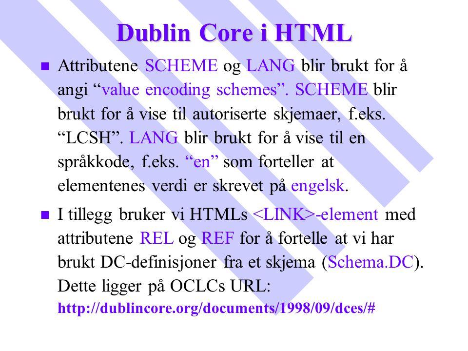 """Dublin Core i HTML n n Attributene SCHEME og LANG blir brukt for å angi """"value encoding schemes"""". SCHEME blir brukt for å vise til autoriserte skjemae"""