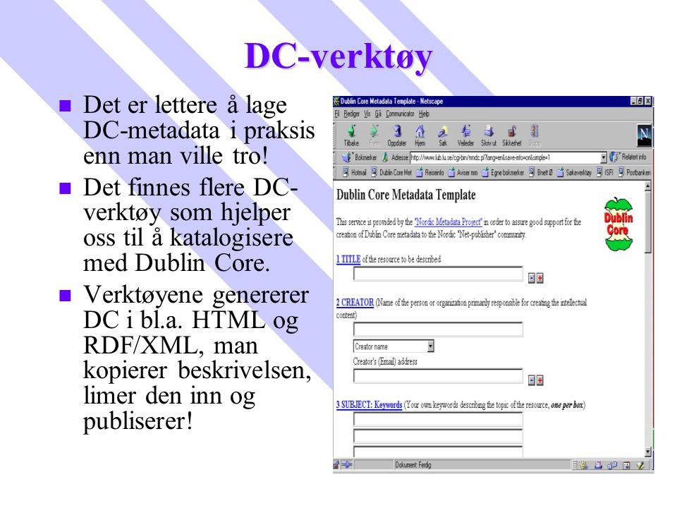 DC-verktøy n n Det er lettere å lage DC-metadata i praksis enn man ville tro! n n Det finnes flere DC- verktøy som hjelper oss til å katalogisere med