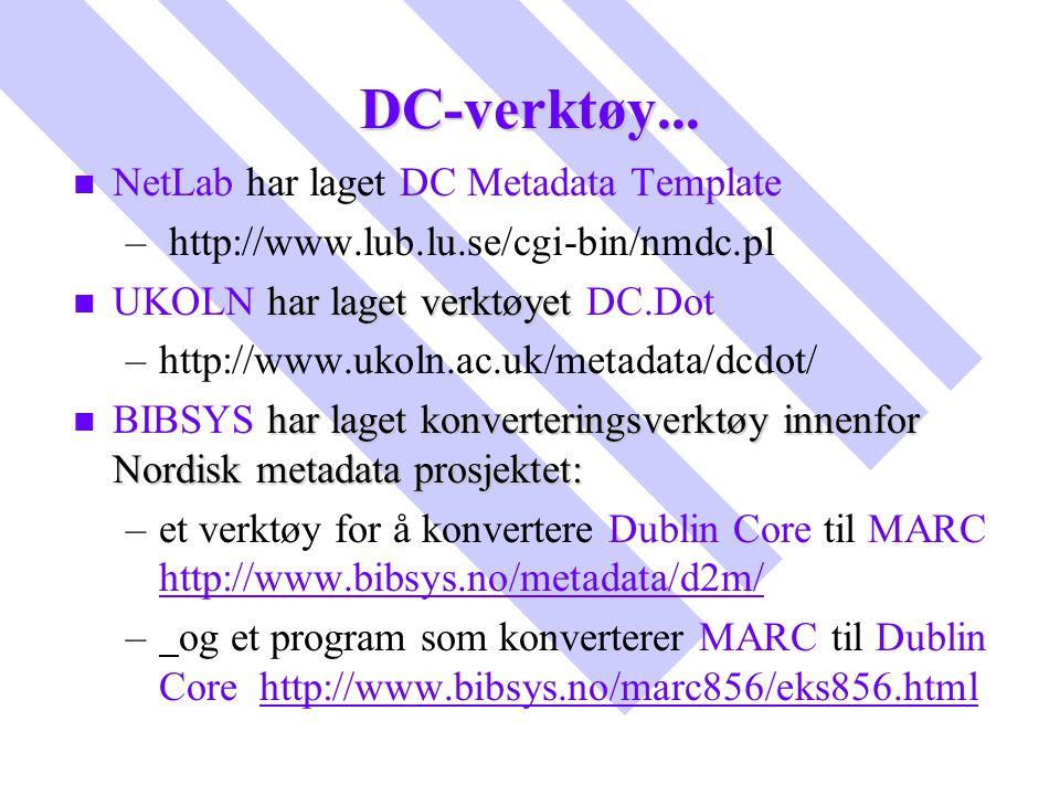 DC-verktøy... n n NetLab har laget DC Metadata Template – – http://www.lub.lu.se/cgi-bin/nmdc.pl n har laget verktøyet n UKOLN har laget verktøyet DC.