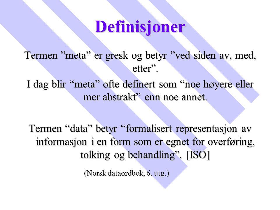 """Definisjoner Termen """"meta"""" er gresk og betyr """"ved siden av, med, etter"""". I dag blir """"meta"""" ofte definert som """"noe høyere eller mer abstrakt"""" enn noe a"""