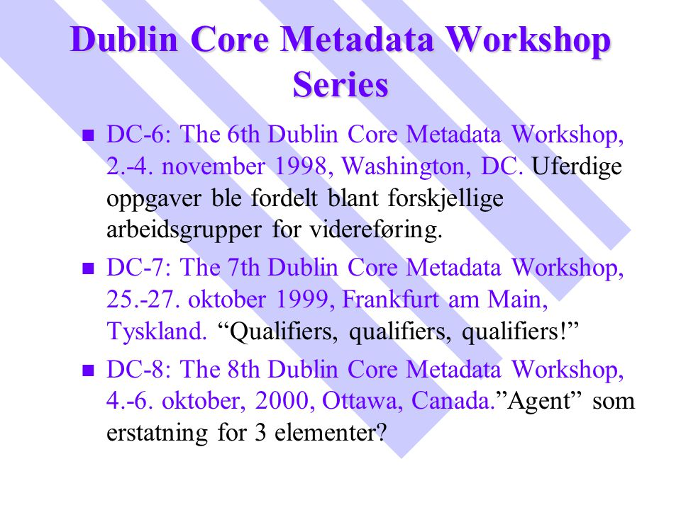 Dublin Core Metadata Workshop Series n n DC-6: The 6th Dublin Core Metadata Workshop, 2.-4. november 1998, Washington, DC. Uferdige oppgaver ble forde
