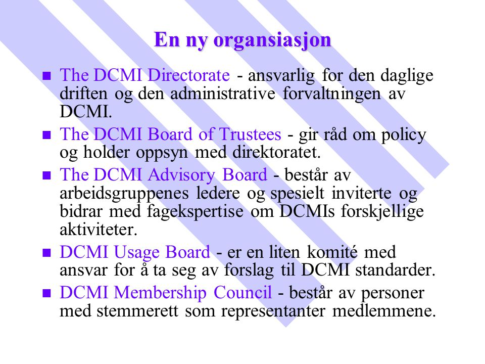 En ny organsiasjon n n The DCMI Directorate - ansvarlig for den daglige driften og den administrative forvaltningen av DCMI. n n The DCMI Board of Tru