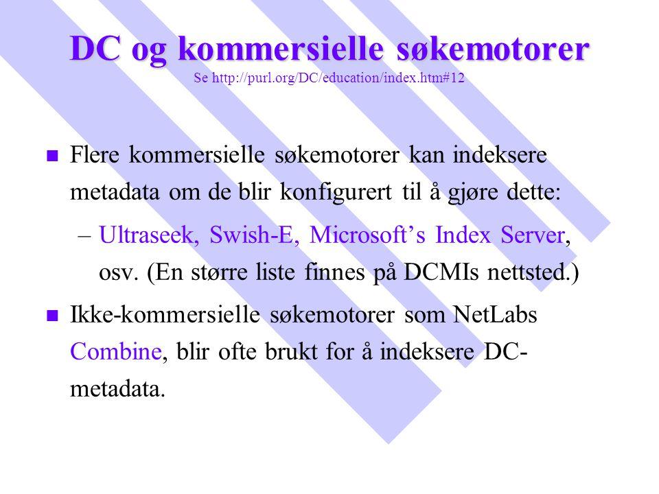 DC og kommersielle søkemotorer DC og kommersielle søkemotorer Se http://purl.org/DC/education/index.htm#12 n n Flere kommersielle søkemotorer kan inde