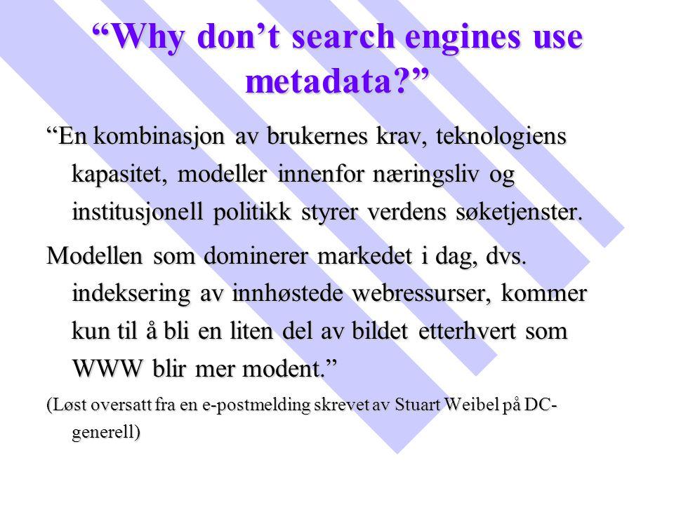 """""""Why don't search engines use metadata?"""" """"En kombinasjon av brukernes krav, teknologiens kapasitet, modeller innenfor næringsliv og institusjonell pol"""