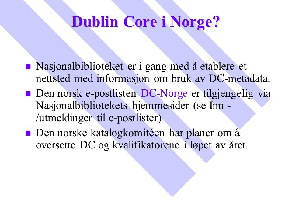 Dublin Core i Norge? n n Nasjonalbiblioteket er i gang med å etablere et nettsted med informasjon om bruk av DC-metadata. n n Den norsk e-postlisten D